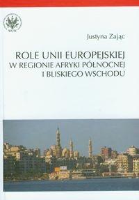 Role Unii Europejskiej w regionie Afryki Północnej i Bliskiego Wschodu Zając Justyna