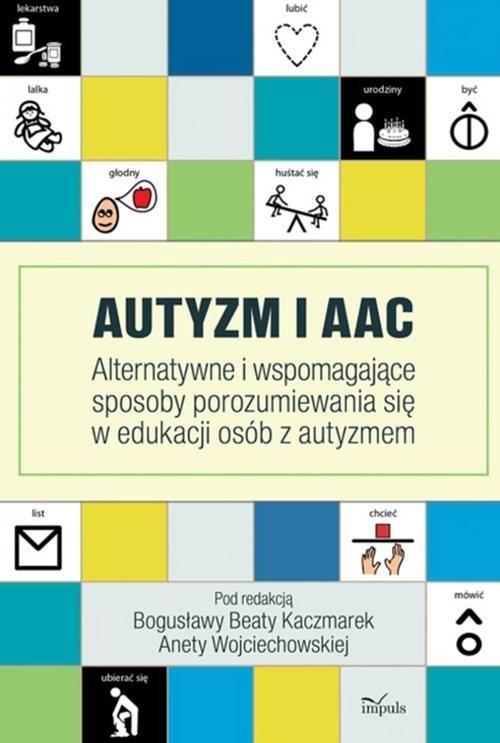 Autyzm i AAC Kaczmarek Bogusława Beta, Wojciechowska Aneta