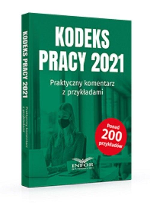Kodeks Pracy 2021 Praktyczny komentarz z przykładami