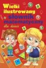 Wielki ilustrowany słownik matematyczny dla dzieci Praca zbiorowa