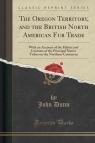 The Oregon Territory, and the British North American Fur Trade