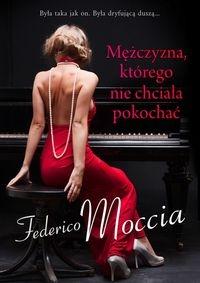 Mężczyzna, którego nie chciała pokochać Moccia Federico