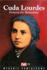 Cuda Lourdes. Historia św. Bernadetty