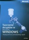 Tworzenie skryptów w Microsoft Windows Podręcznik do samodzielnej nauki + CD