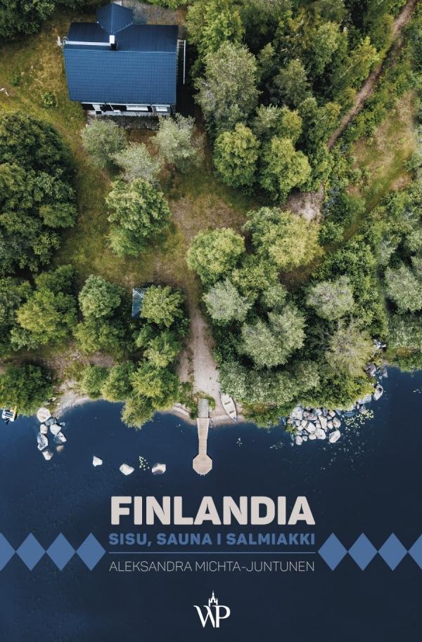 Finlandia. Sisu, sauna i salmiakki Michta-Juntunen Aleksandra