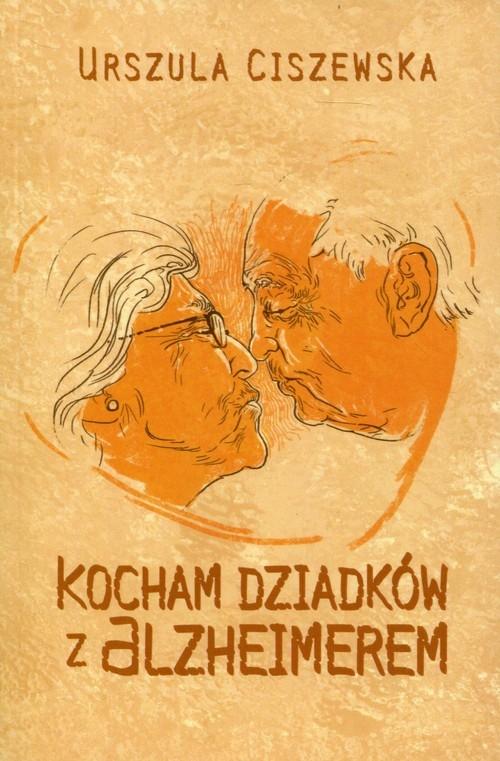 Kocham dziadków z Alzheimerem Ciszewska Urszula