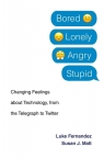Bored, Lonely, Angry, Stupid Changing Feelings about Technology, from the Fernandez Luke, Matt Susan J.