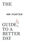 The Mr Porter Guide to a Better Day Langmead Jeremy