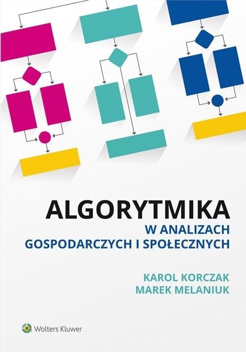 Algorytmika w analizach gospodarczych i społecznych Korczak Karol, Melaniuk Marek