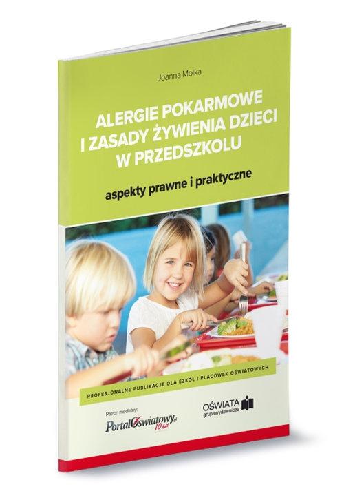 Alergie pokarmowe i zasady żywienia dzieci w przedszkolu - aspekty prawne i praktyczne Joanna Molka, Michał Łyszczarz, Bożena Winczewska