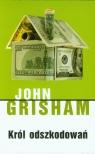 KRÓL ODSZKODOWAŃ JOHN GRISHAM
