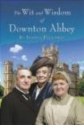 The Wit and Wisdom of Downton Abbey Carnival Productions