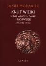 Knut Wielki Król Anglii Danii i Norwegii ok. 995-1035