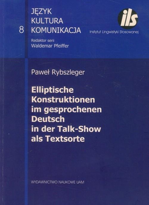 Elliptische Konstruktionen im gesprochenen Deutsch in der Talk-Show als Textsorte Rybszleger Paweł