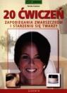 20 ćwiczeń zapobiegania zmarszczkom i starzeniu się twarzy Cantieni Benita