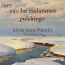 150 lat malarstwa polskiego audiobook Maria Anna Potocka
