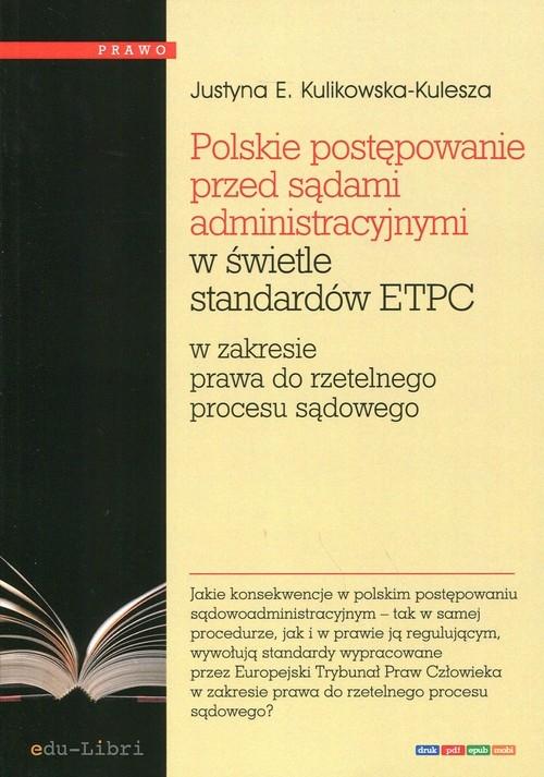 Polskie postępowanie przed sądami administracyjnymi w świetle standardów ETPC Kulikowska-Kulesza Justyna E.