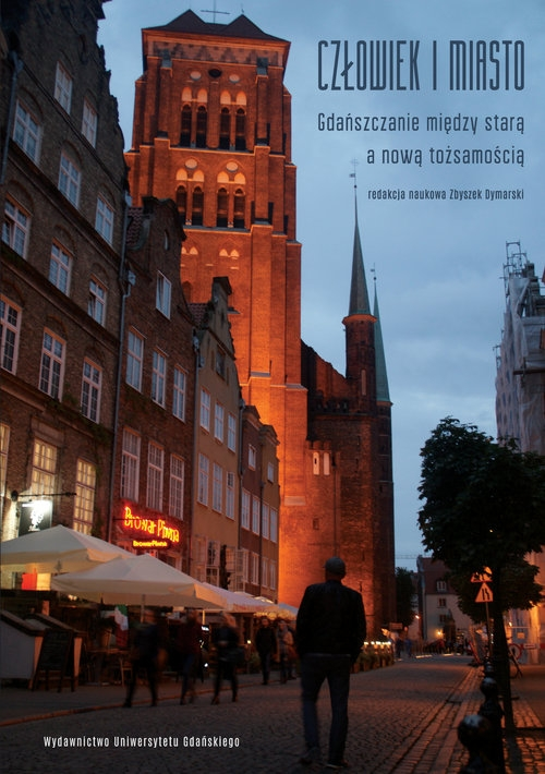 Człowiek i miasto Gdańszczanie między starą a nową tożsamością