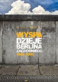 Wyspa Dzieje Berlina Zachodniego 1948-1990 Rott Wilfried
