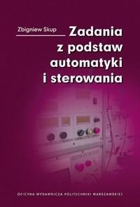 Zadania z podstaw automatyki i sterowania Zbigniew Skup