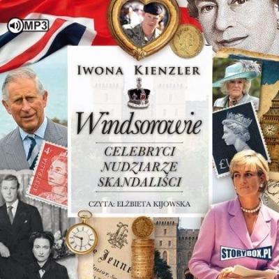 Windsorowie. Celebryci, nudziarze, skandaliści CD (Audiobook) Iwona Kienzler