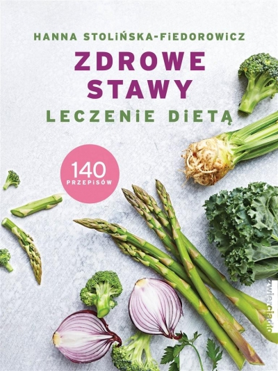 Zdrowe stawy. Leczenie dietą. 140 przepisów Hanna Stolińska-Fiedorowicz