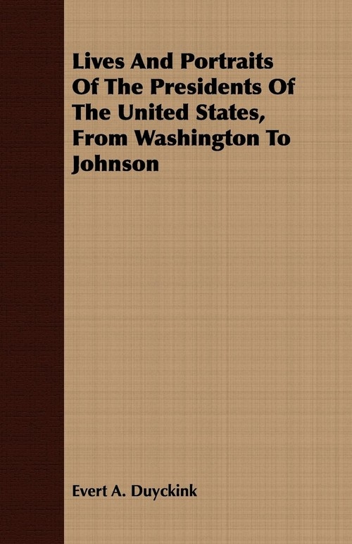 Lives And Portraits Of The Presidents Of The United States, From Washington To Johnson Duyckink Evert A.