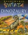 Dinozaury i inne wymarłe zwierzęta. Odkrywanie świata