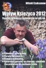 Wpływ Księżyca 2012 Poradnik ogrodniczy z kalendarzem na cały rok Czuksanow Witold