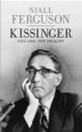 Kissinger: The Idealist Volume One Niall Ferguson