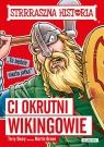 Strrraszna historia Ci okrutni Wikingowie