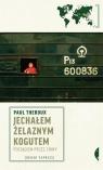 Jechałem Żelaznym Kogutem Pociągiem przez Chiny Theroux Paul