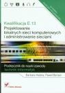 Kwalifikacja E.13 Projektowanie lokalnych sieci komputerowych i administrowanie sieciami Podręcznik do nauki zawodu