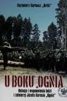 U boku Ognia Relacje i wspomnienia ludzi i żołnierzy Józefa Kurasia