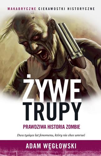 Żywe trupy Prawdziwa historia zombie Węgłowski Adam