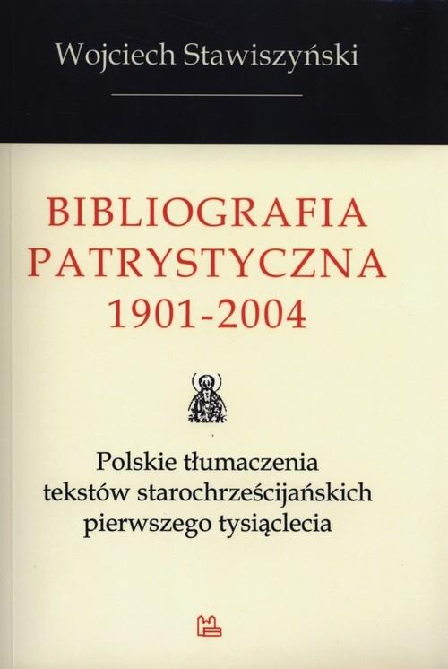 Bibliografia Patrystyczna 1901-2004 Stawiszyński Wojciech