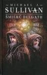 Śmierć Dulgath Kroniki Riyrii Tom 3 Sullivan Michael J.