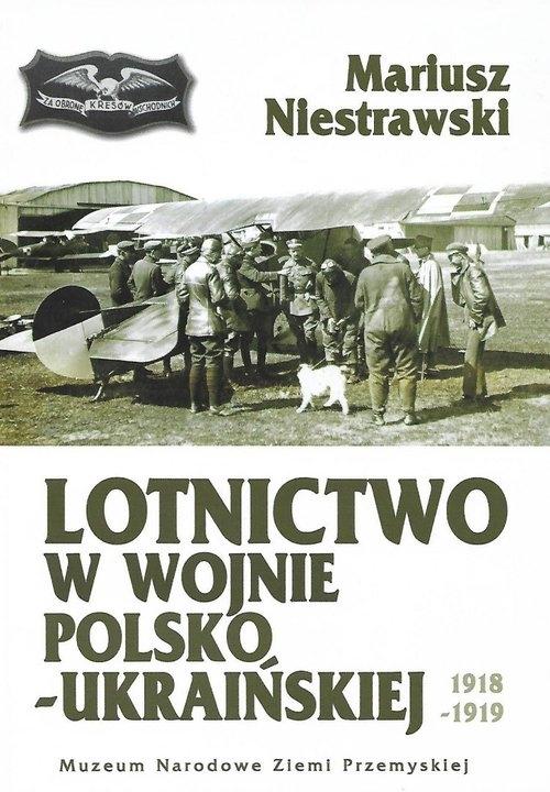 Lotnictwo w wojnie polsko-ukraińskiej 1918-1919 Niestrawski Mariusz