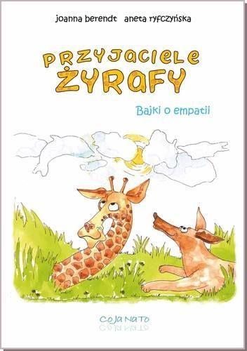 Przyjaciele żyrafy Bajki o empatii Berendt Joanna, Ryfczyńska Aneta