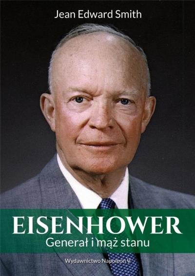 Eisenhower. Generał i mąż stanu Jean Edward Smith
