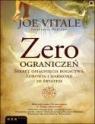 Zero ograniczeń Sekret osiągnięcia bogactwa, zdrowia i harmonii ze Vitale Joe