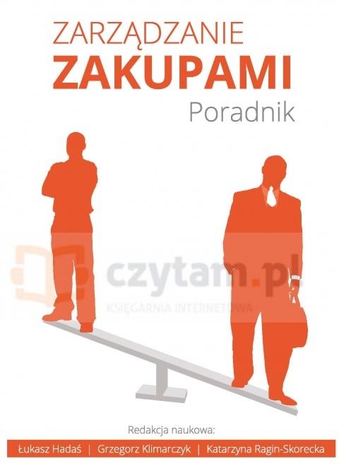 Zarządzanie zakupami. Poradnik (dodruk na życzenie) Red. Łukasz Hadaś, Grzegorz Klimarczyk, Katarzyna Ragin-Skorecka