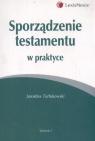 Sporządzenie testamentu w praktyce  Jarosław Turłukowski