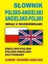 Słownik polsko-angielski angielsko-polski wraz z rozmówkami. Słownik i rozmówki angielskie