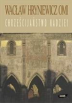 Chrześcijaństwo nadziei ks. Wacław Hryniewicz OMI