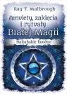 Amulety zaklęcia i rytuały Białej Magii Malbrough Ray T.