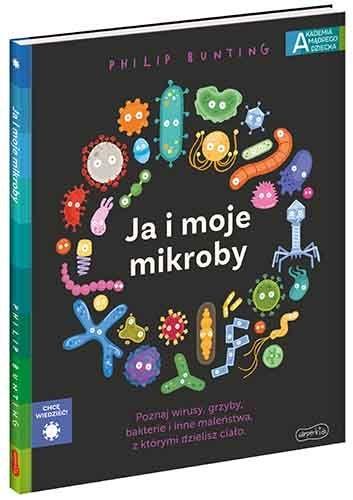 Ja i moje mikroby. Akademia mądrego dziecka. Chcę wiedzieć Philip Bunting