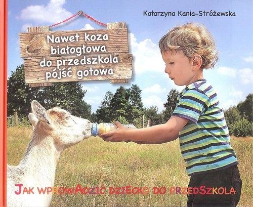 Nawet koza białogłowa do przedszkola iść gotowa Kania-Stróżewska Katarzyna