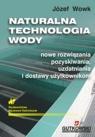 Naturalna technologia wody Nowe rozwiązania pozyskiwania, uzdatniania i Wowk Józef