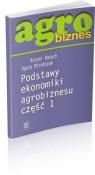Agrobiznes. Podstawy ekonomiki agrobiznesu. Część 1. 000519  Antoni Kożuch, Agata Mirończuk